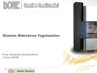 Illumina  MikroArray  Uygulamaları Proje Geliştirme Koordinatörü A.Eren SAYIN