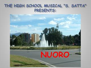 "THE HIGH SCHOOL MUSICAL ""S. SATTA""  presents :"