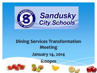 Dining Services Transformation Meeting January 14, 2014 6:00pm