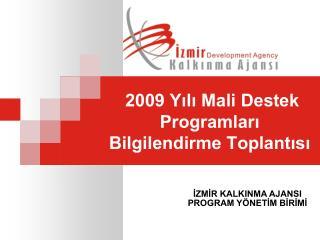 2009 Yılı Mali Destek Programları  Bilgilendirme Toplantısı