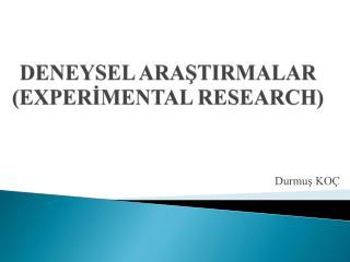 DENEYSEL ARAŞTIRMALAR (EXPERİMENTAL RESEARCH)