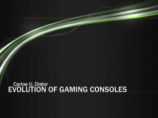 Evolution of Gaming  C onsoles