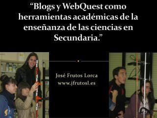"""""""Blogs y WebQuest como herramientas académicas de la enseñanza de las ciencias en Secundaria."""""""