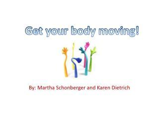 By: Martha  Schonberger  and Karen Dietrich
