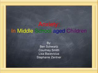 Anxiety: In Middle School aged Children