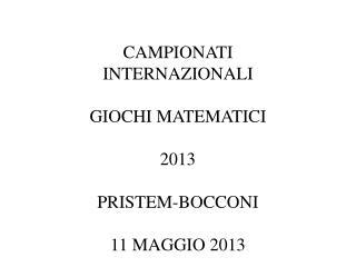 CAMPIONATI INTERNAZIONALI GIOCHI MATEMATICI 2013 PRISTEM-BOCCONI 11 MAGGIO 2013