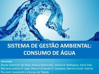 SISTEMA DE GESTÃO AMBIENTAL: CONSUMO DE ÁGUA Discentes: