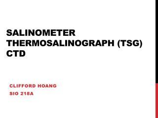 Salinometer  Thermosalinograph (TSG)  CTD