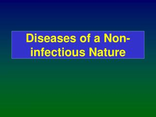Diseases of a Non-infectious Nature