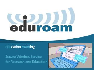 edu cation  roam ing Secure Wireless Service  for Research and Education
