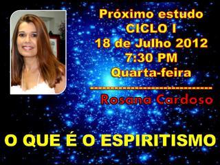 Próximo estudo  CICLO I 18 de  Julho  2012  7:30 P M Quarta-feira ------------------------------