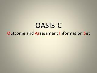 OASIS-C O utcome and  As sessment  I nformation  S et