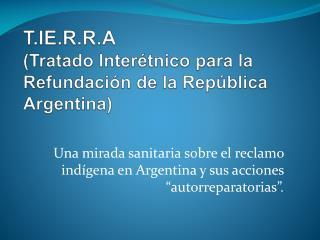 T.IE.R.R.A  (Tratado Inter�tnico para la Refundaci�n de la Rep�blica Argentina)
