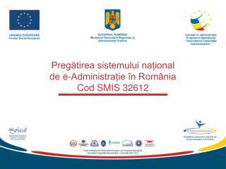 Pregătirea sistemului național de e-Administrație în România Cod SMIS 32612