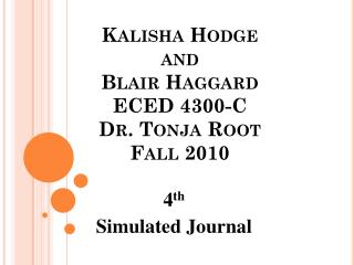 Kalisha Hodge  and  Blair Haggard ECED 4300-C Dr.  Tonja  Root Fall 2010