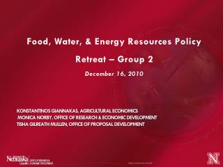 Food, Water, & Energy Resources Policy Retreat – Group 2 December 16, 2010