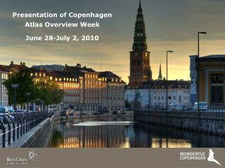 Presentation of Copenhagen    Atlas  Overview Week June 28-July 2, 2010