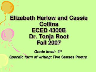 Elizabeth Harlow and Cassie Collins ECED 4300B Dr. Tonja Root Fall 2007