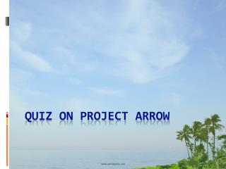 QUIZ ON PROJECT ARROW