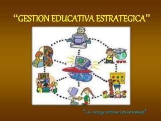 """ GESTION EDUCATIVA ESTRATEGICA """
