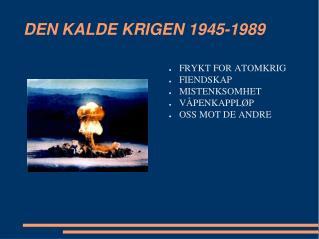 DEN KALDE KRIGEN 1945-1989