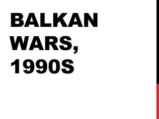 Balkan Wars, 1990s