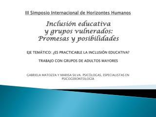 GABRIELA MATOZZA Y MARISA SILVA. PSICÓLOGAS, ESPECIALISTAS EN PSICOGERONTOLOGÍA
