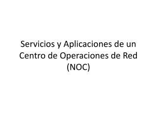 Servicios y Aplicaciones de un Centro de Operaciones de Red (NOC)