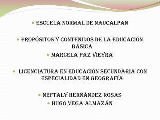 Escuela normal de  N aucalpan Propósitos y contenidos de la educación básica Marcela  P az  Vieyra
