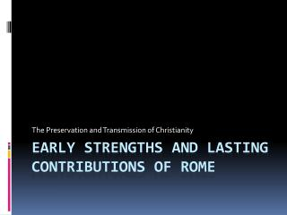 Early Strengths and Lasting Contributions of Rome