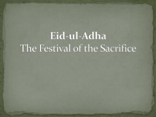 Eid- ul - A dha The Festival of the Sacrifice