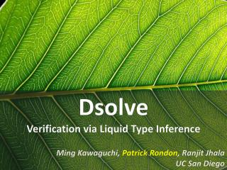 Dsolve Verification via Liquid Type Inference Ming Kawaguchi,  Patrick  Rondon ,  Ranjit Jhala