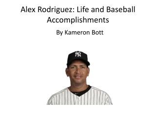 Alex  Rodriguez:  Life and Baseball  Accomplishments