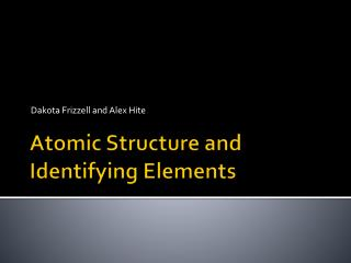 Atomic Structure and Identifying Elements
