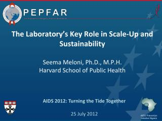 The Laboratory's Key Role in Scale-Up and Sustainability Seema Meloni, Ph.D.,  M.P.H.