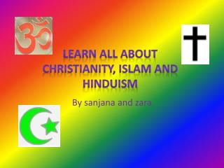 Learn all about  Christianity, Islam and Hinduism