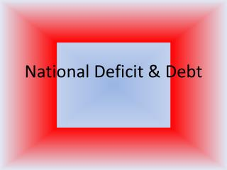 National Deficit & Debt