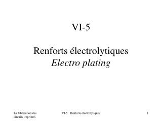 VI-5  Renforts  lectrolytiques Electro plating