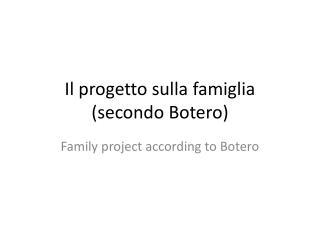 Il  progetto sulla famiglia ( secondo Botero )