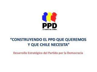 """""""CONSTRUYENDO EL PPD QUE  QUEREMOS Y QUE CHILE  NECESITA"""""""