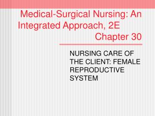 Medical-Surgical Nursing: An   Integrated Approach, 2E        Chapter 30