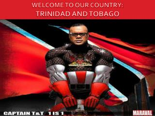 WELCOME TO OUR COUNTRY: TRINIDAD AND TOBAGO
