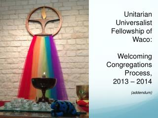 Unitarian Universalist Fellowship of Waco: Welcoming Congregations Process, 2013 – 2014 (addendum)