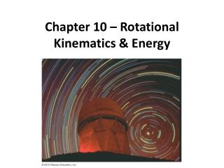 Chapter 10 – Rotational Kinematics & Energy