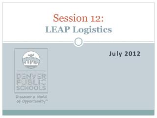Session 12: LEAP Logistics