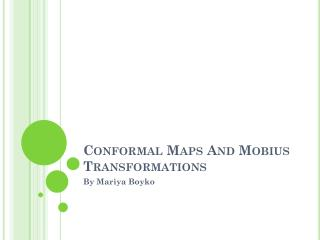 Conformal Maps And  Mobius Transformations