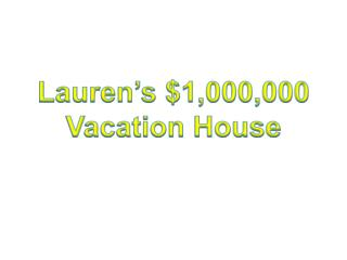 Lauren's $1,000,000 Vacation House