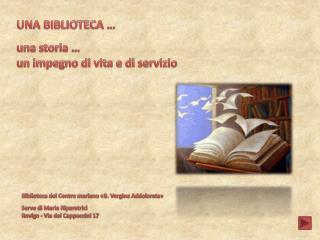 UNA BIBLIOTECA … u na storia … u n impegno di vita e di servizio