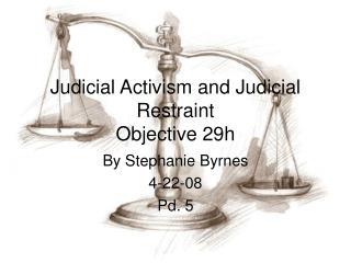 Judicial Activism and Judicial Restraint Objective 29h