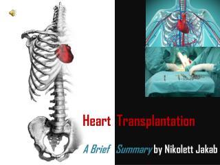 Heart  Transplantation A Brief   Summary  by  Nikolett Jakab